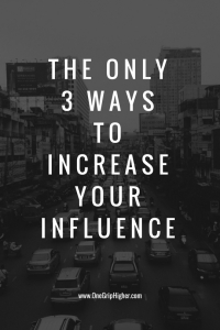 The ONly3 Ways to Increase YourInfluence